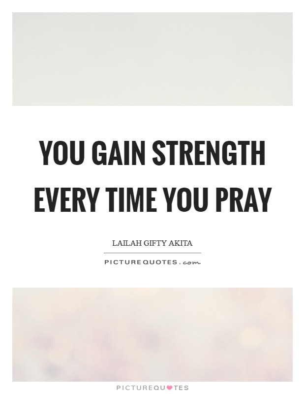 You gain strength every time you pray Picture Quote #1