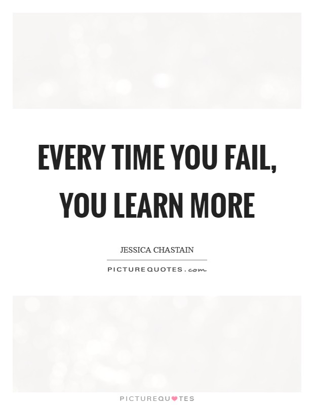 Every time you fail, you learn more Picture Quote #1