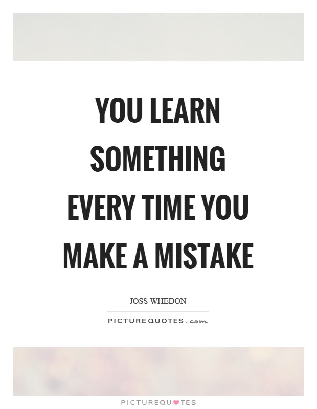 You learn something every time you make a mistake Picture Quote #1