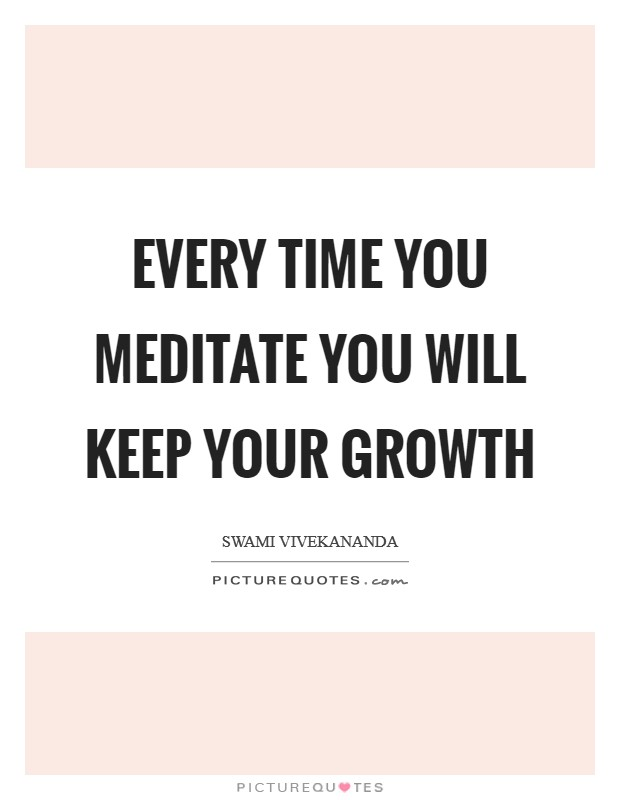 Every time you meditate you will keep your growth Picture Quote #1