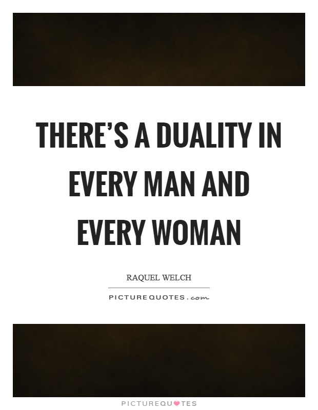 There's a duality in every man and every woman Picture Quote #1