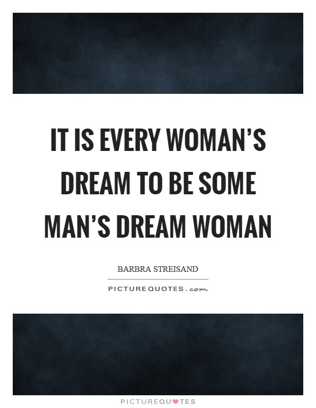 It is every woman's dream to be some man's dream woman Picture Quote #1