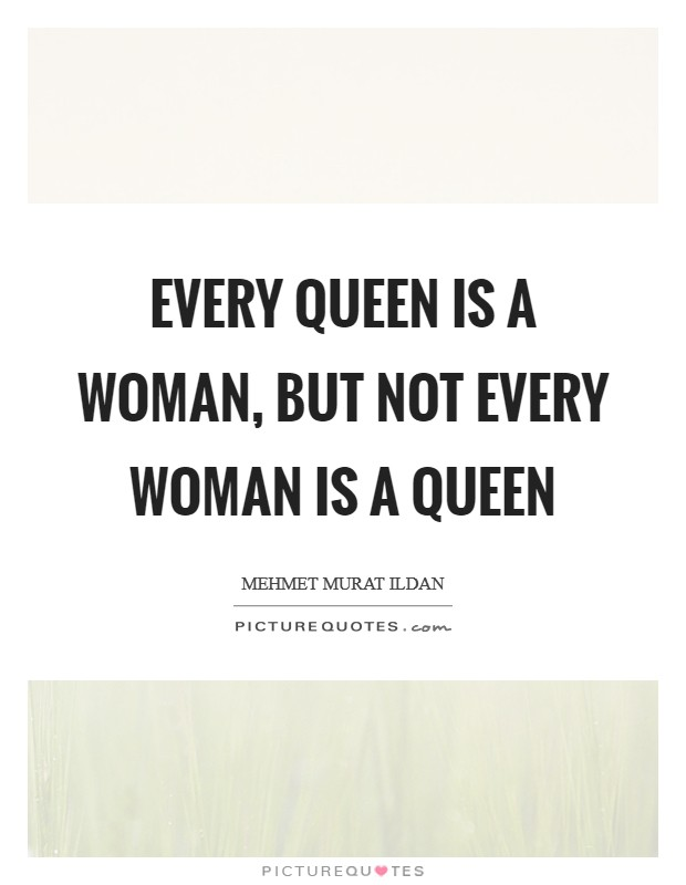 Every queen is a woman, but not every woman is a queen Picture Quote #1