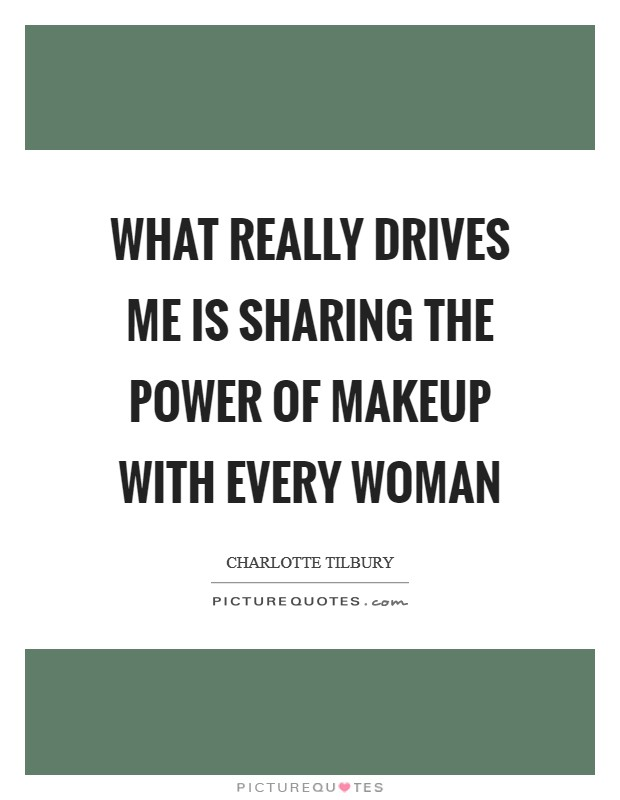 What really drives me is sharing the power of makeup with every woman Picture Quote #1