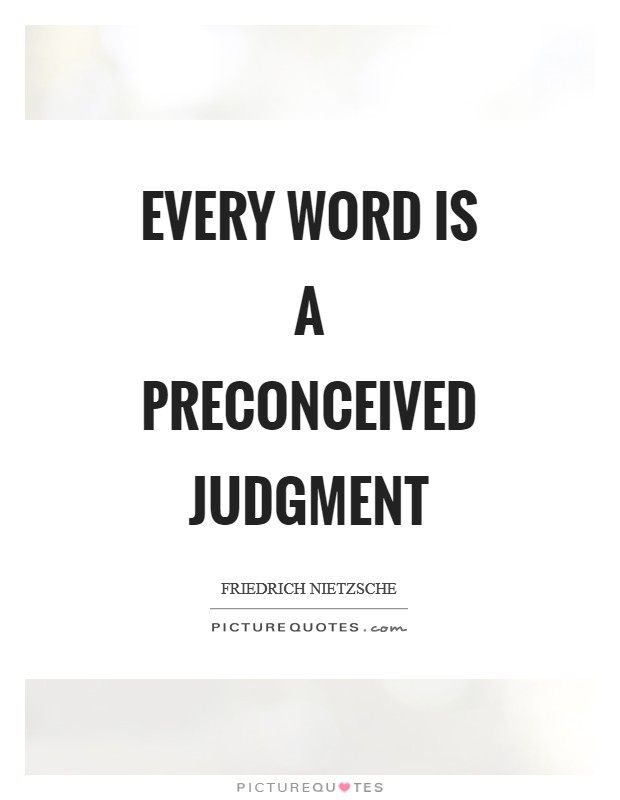 Every word is a preconceived judgment Picture Quote #1