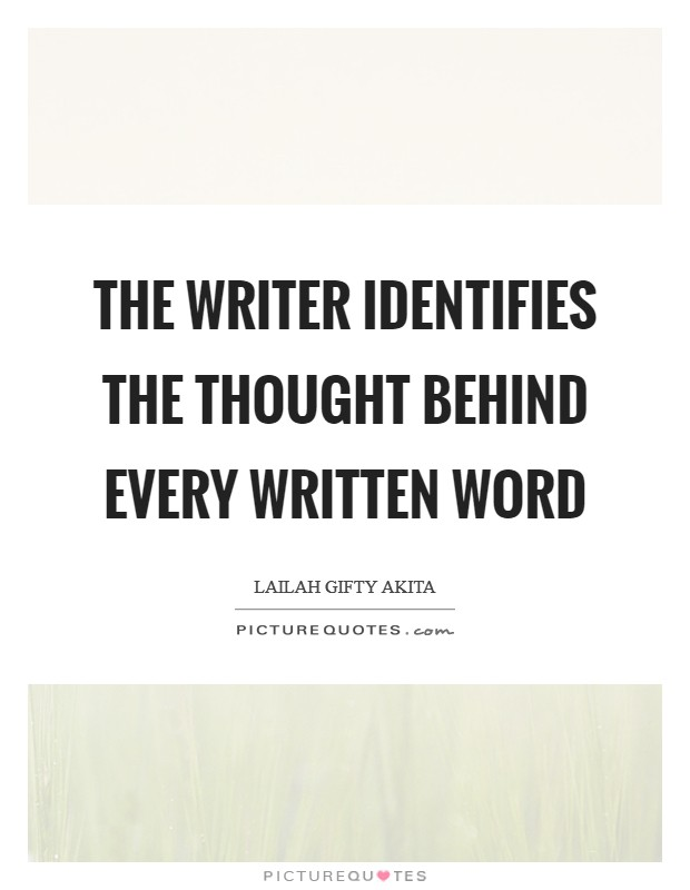 The writer identifies the thought behind every written word Picture Quote #1