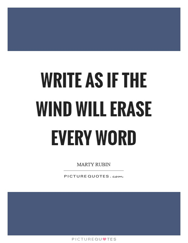 Write as if the wind will erase every word Picture Quote #1