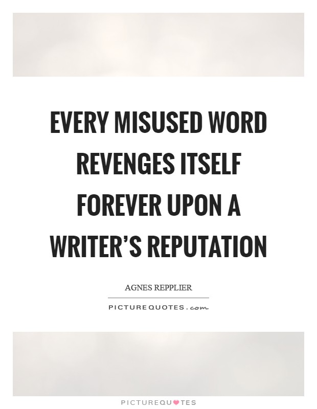 Every misused word revenges itself forever upon a writer's reputation Picture Quote #1