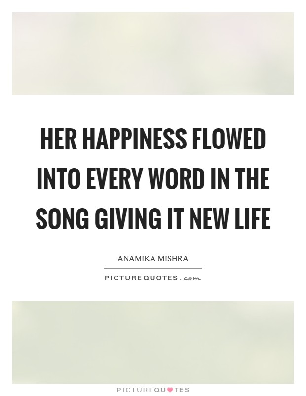 Her happiness flowed into every word in the song giving it new life Picture Quote #1
