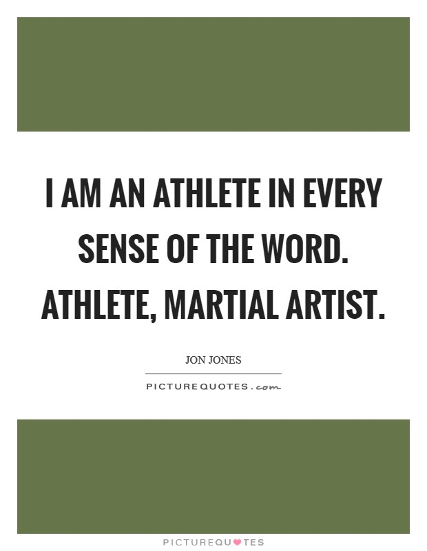 I am an athlete in every sense of the word. Athlete, martial artist. Picture Quote #1
