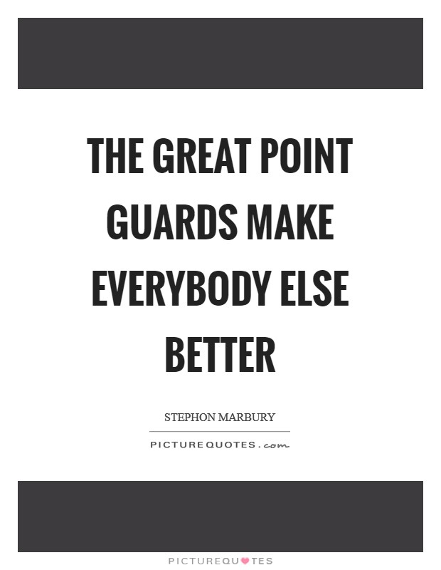 The great point guards make everybody else better Picture Quote #1