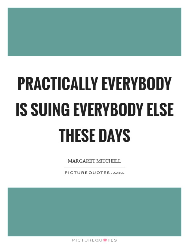 Practically everybody is suing everybody else these days Picture Quote #1