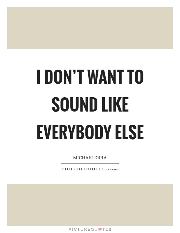 I don't want to sound like everybody else Picture Quote #1