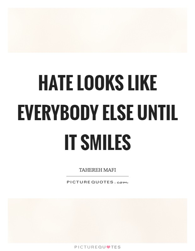 Hate looks like everybody else until it smiles Picture Quote #1