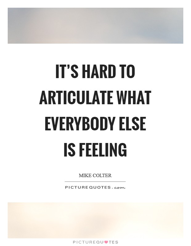 It's hard to articulate what everybody else is feeling Picture Quote #1