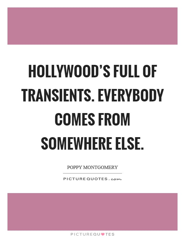 Hollywood's full of transients. Everybody comes from somewhere else. Picture Quote #1