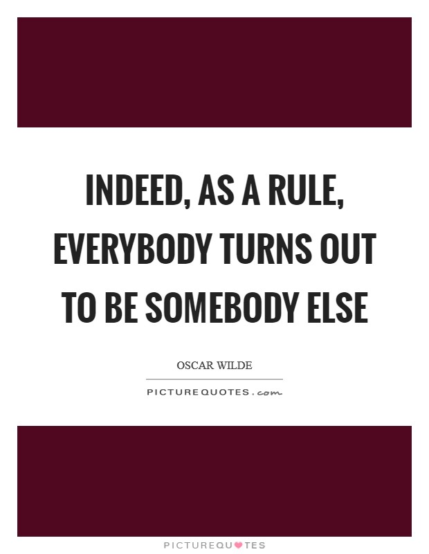 Indeed, as a rule, everybody turns out to be somebody else Picture Quote #1