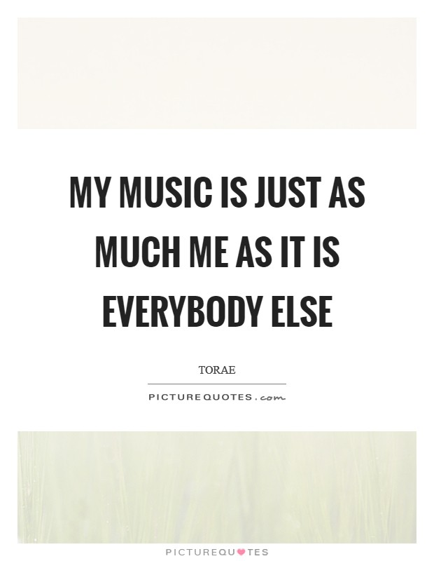 My music is just as much me as it is everybody else Picture Quote #1