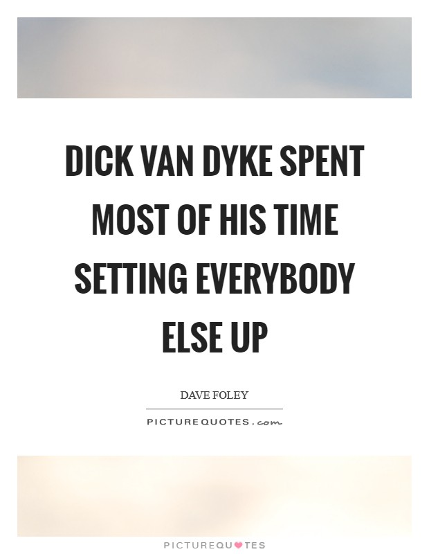 Dick Van Dyke spent most of his time setting everybody else up Picture Quote #1