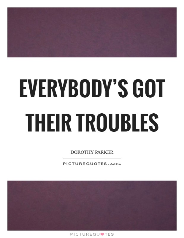 Everybody's got their troubles Picture Quote #1