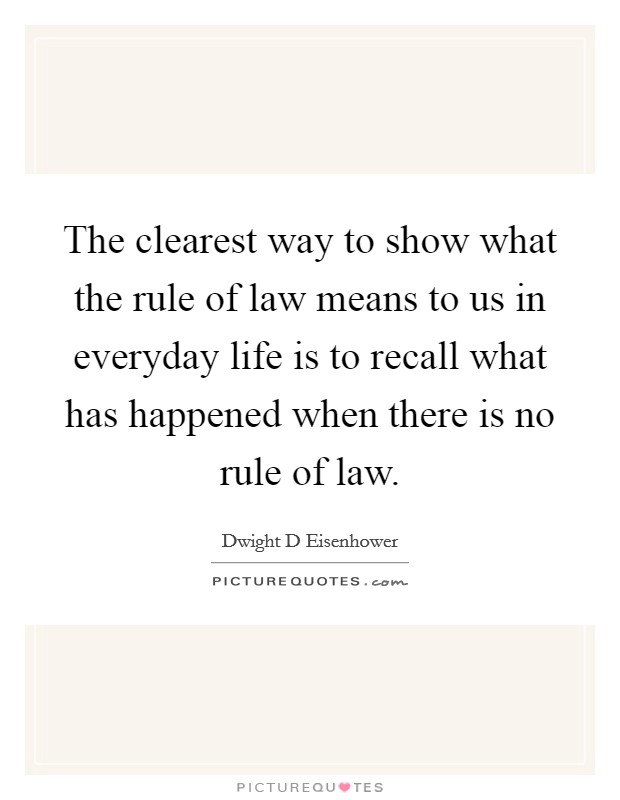 The clearest way to show what the rule of law means to us in everyday life is to recall what has happened when there is no rule of law Picture Quote #1