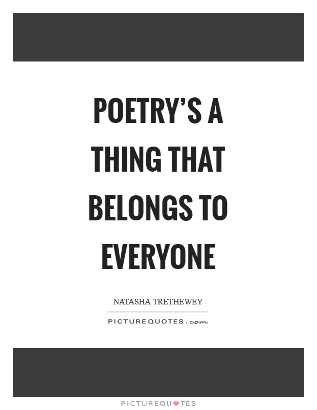 Poetry's a thing that belongs to everyone Picture Quote #1