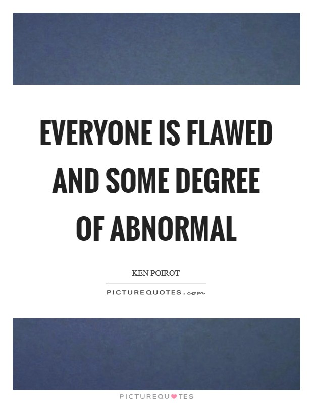 Everyone is flawed and some degree of abnormal Picture Quote #1