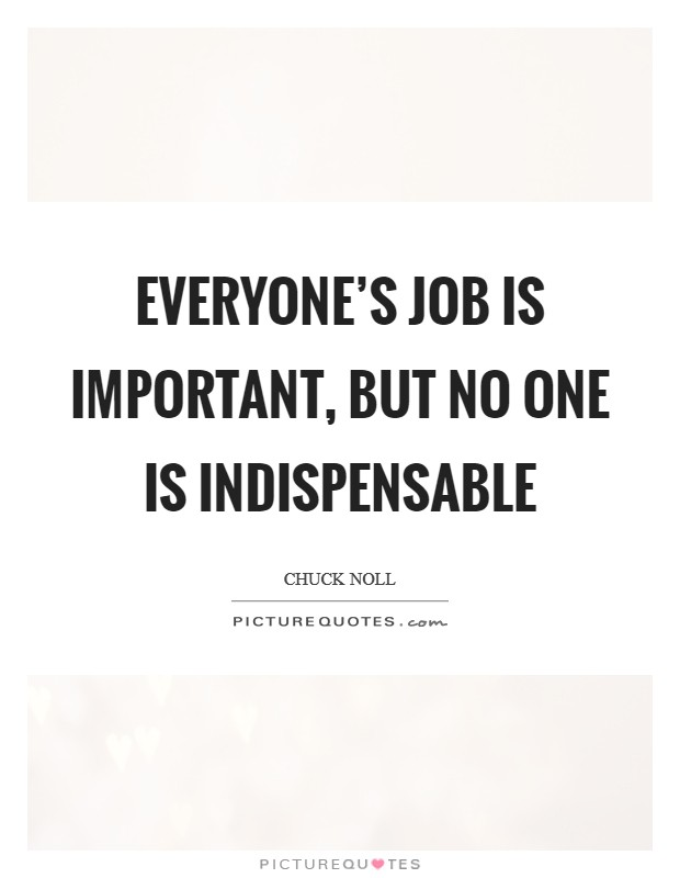 Everyone's job is important, but no one is indispensable Picture Quote #1