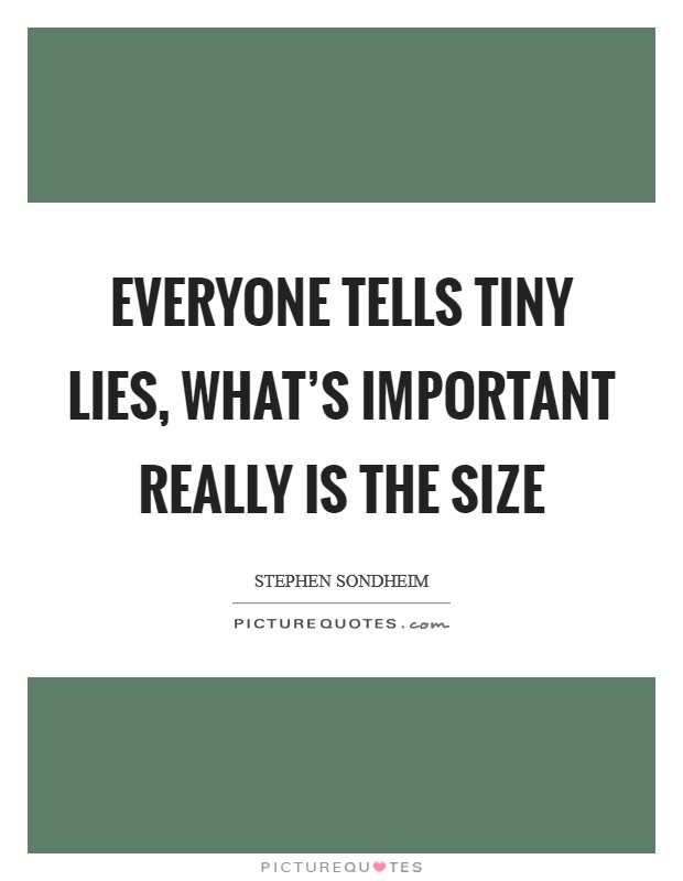 Everyone tells tiny lies, what's important really is the size Picture Quote #1