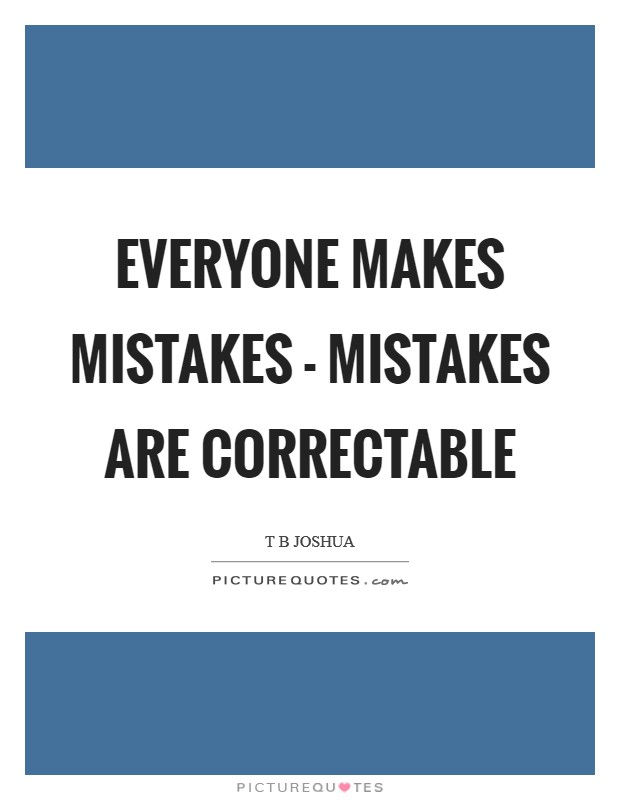 Everyone makes mistakes - mistakes are correctable Picture Quote #1