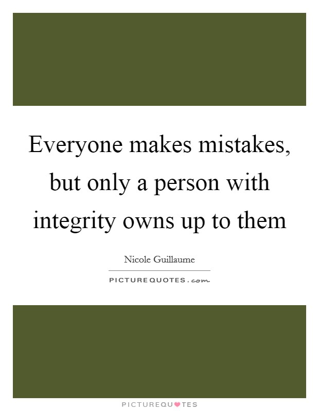 Everyone makes mistakes, but only a person with integrity owns up to them Picture Quote #1