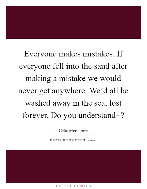 everyone-makes-mistakes-if-everyone-fell-into-the-sand-after-making-a- mistake-we-would-never-get-quote-1.jpg