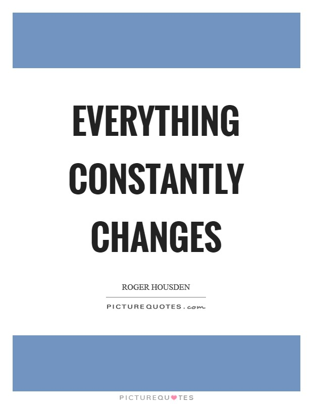 Everything constantly changes Picture Quote #1