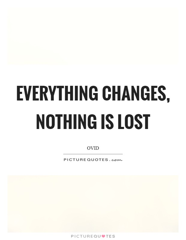 Everything changes, nothing is lost Picture Quote #1