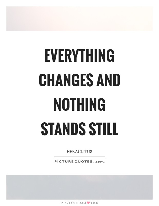 Everything changes and nothing stands still Picture Quote #1