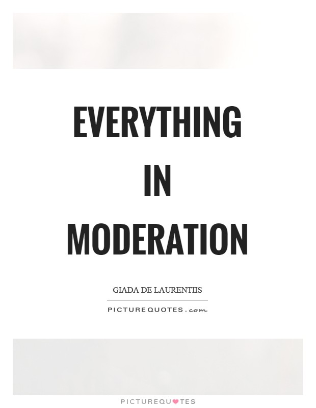 Everything in moderation Picture Quote #1