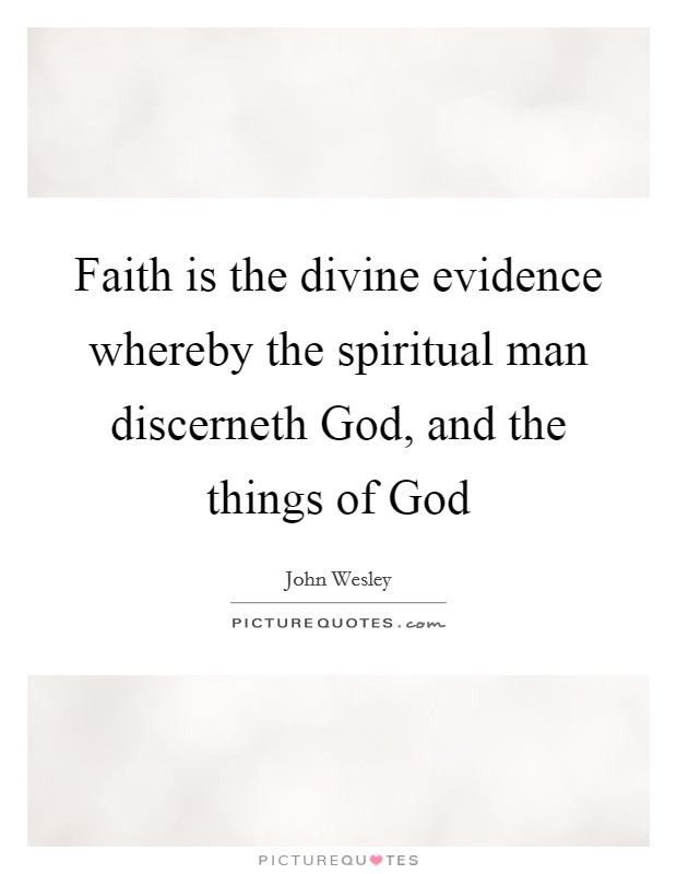 Faith is the divine evidence whereby the spiritual man discerneth God, and the things of God Picture Quote #1