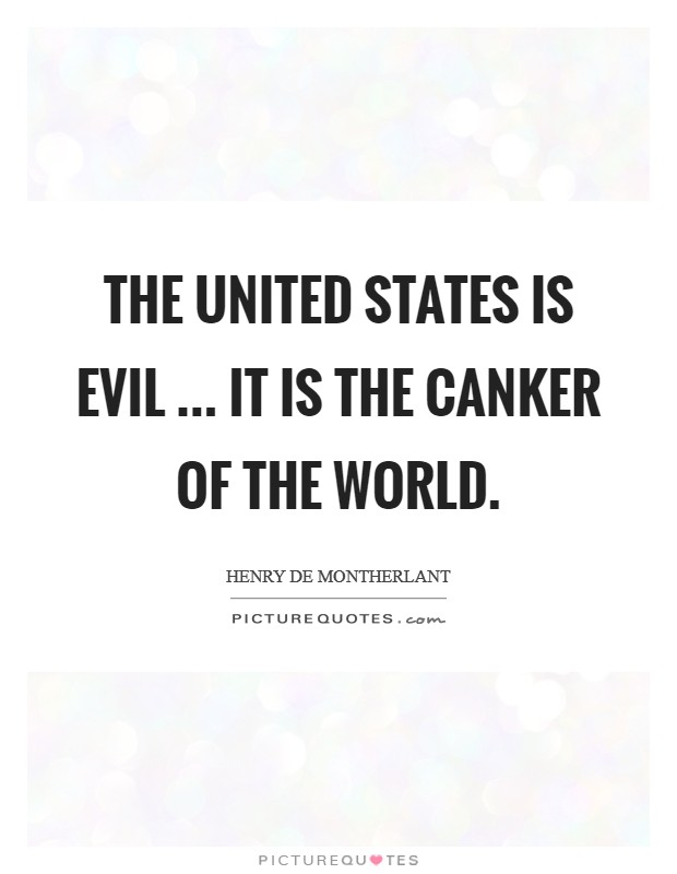 The United States is evil ... it is the canker of the world Picture Quote #1