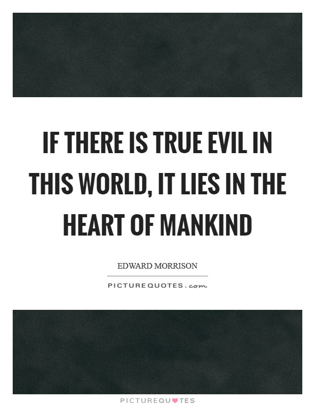 If there is True Evil in this World, it Lies in the Heart of Mankind Picture Quote #1