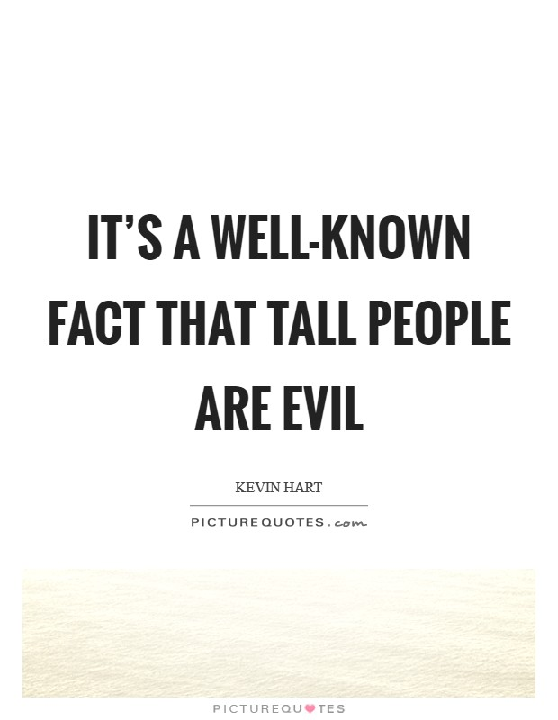 It's a well-known fact that tall people are evil Picture Quote #1