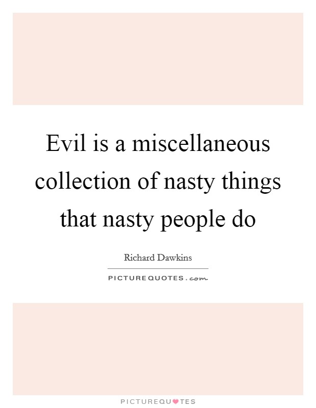 Evil is a miscellaneous collection of nasty things that ...