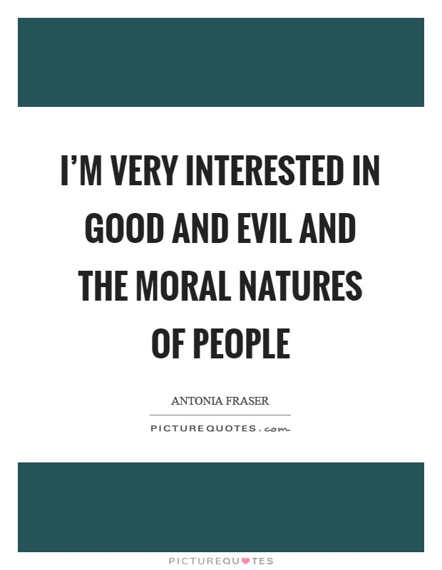 I'm very interested in good and evil and the moral natures of people Picture Quote #1