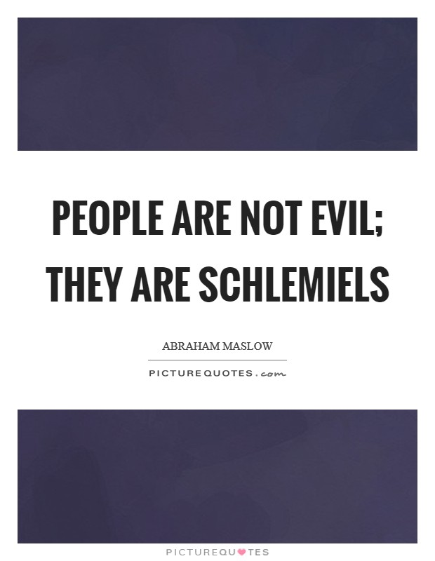 People are not evil; they are schlemiels Picture Quote #1