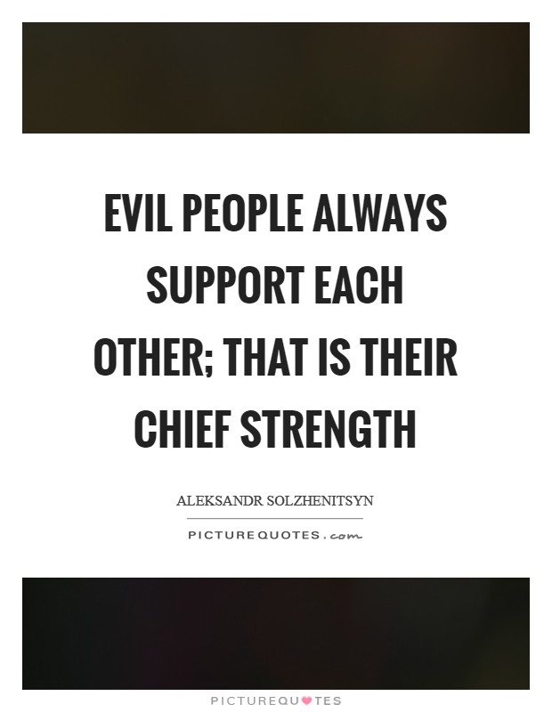 Evil people always support each other; that is their chief strength Picture Quote #1