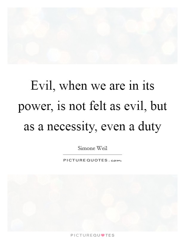 Evil, when we are in its power, is not felt as evil, but as a necessity, even a duty Picture Quote #1