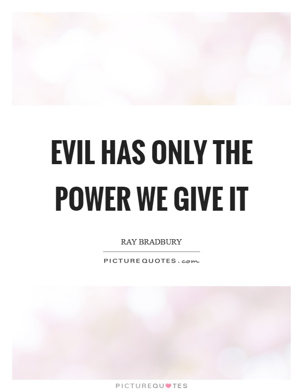 Evil has only the power we give it Picture Quote #1