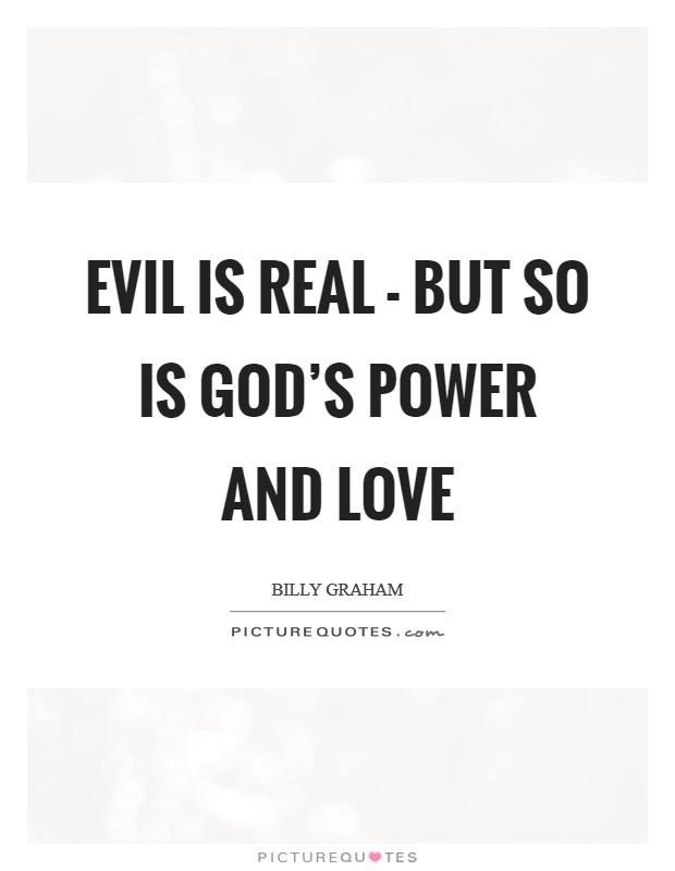 Evil is real - but so is God's power and love Picture Quote #1