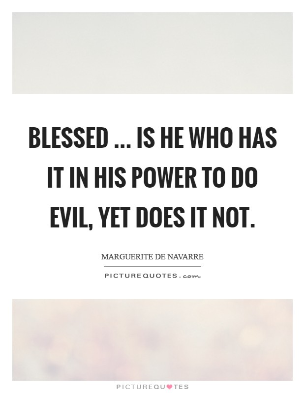 Blessed ... is he who has it in his power to do evil, yet does it not. Picture Quote #1