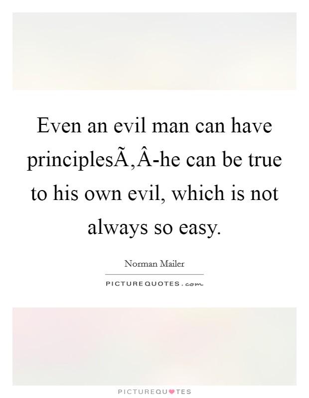 Even An Evil Man Can Have PrinciplesÃ'Â-he...