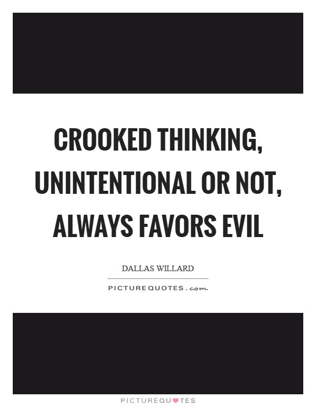 Crooked thinking, unintentional or not, always favors evil Picture Quote #1